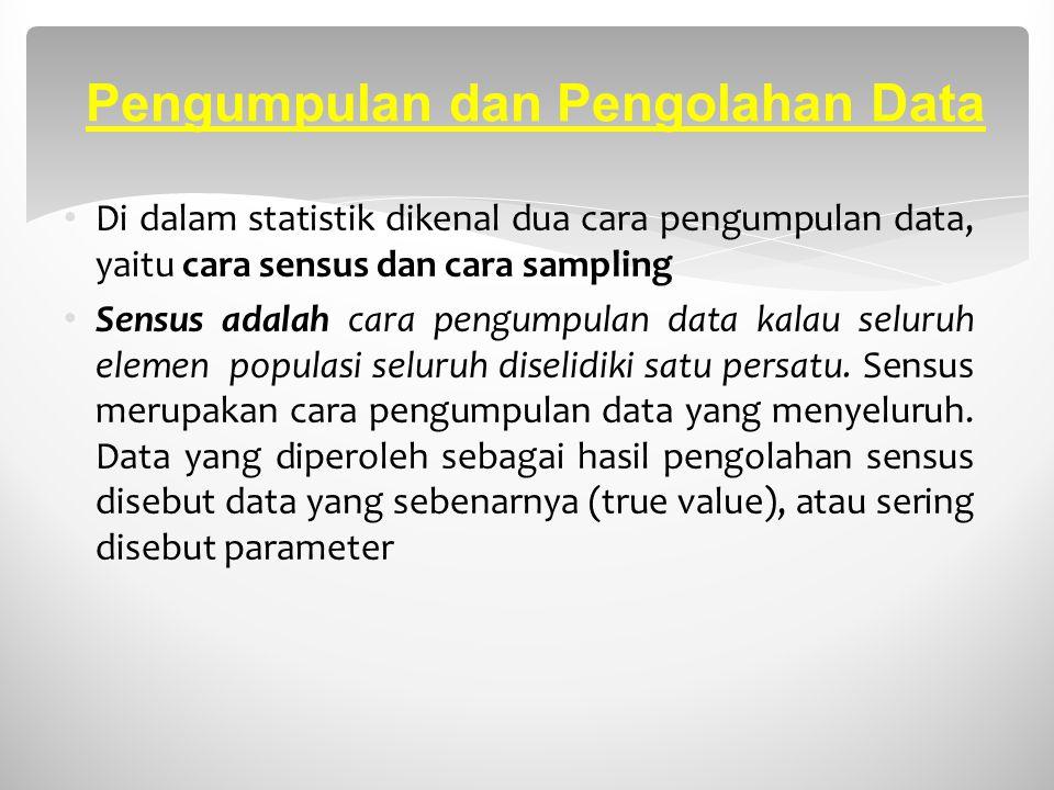 Pengumpulan dan Pengolahan Data Di dalam statistik dikenal dua cara pengumpulan data, yaitu cara sensus dan cara sampling Sensus adalah cara pengumpul