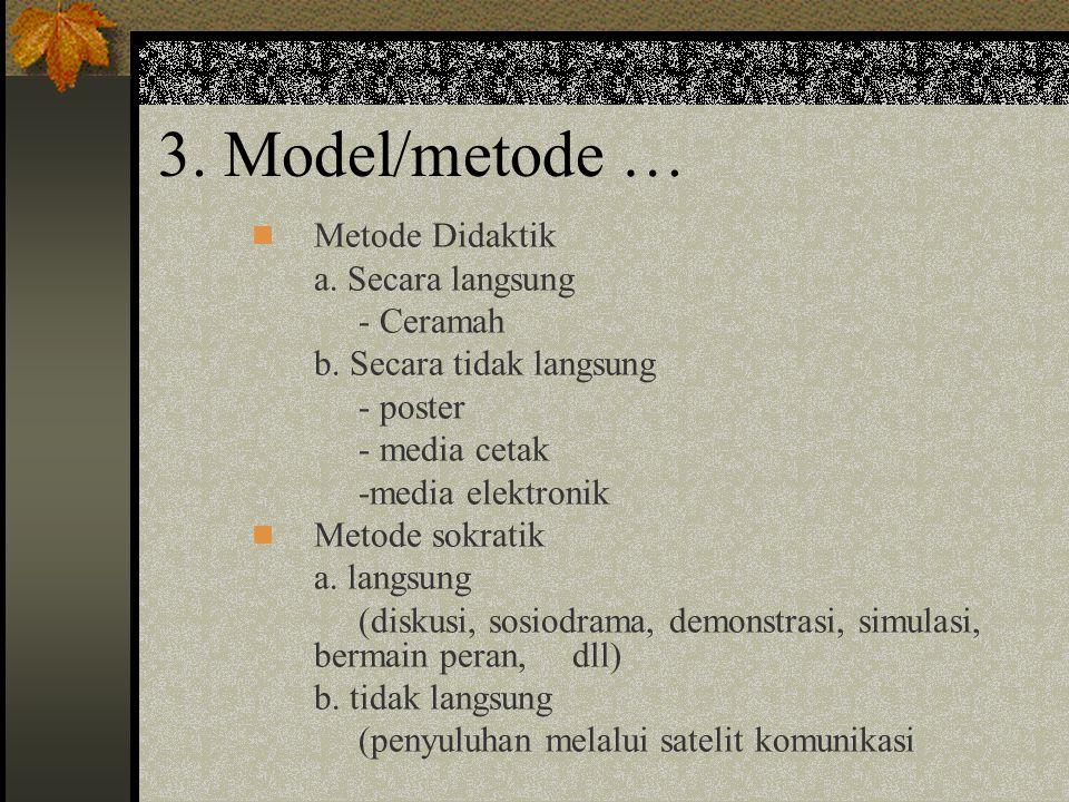 3. Model/metode … Metode Didaktik a. Secara langsung - Ceramah b. Secara tidak langsung - poster - media cetak -media elektronik Metode sokratik a. la