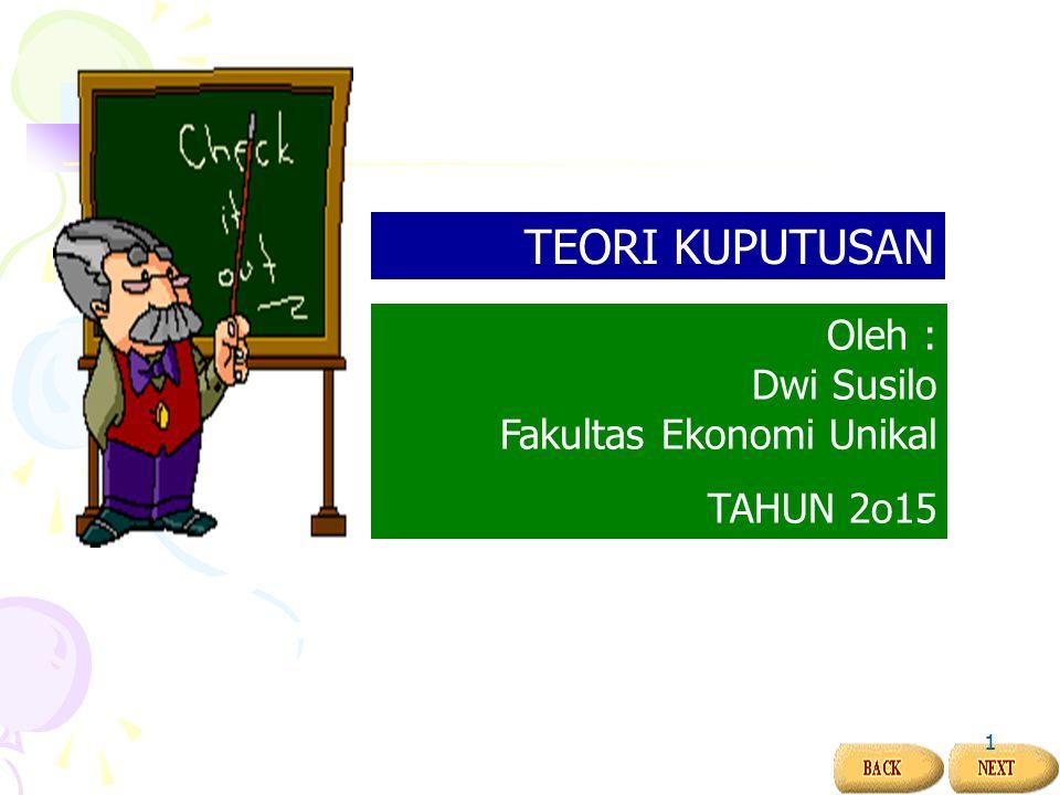 Oleh : Dwi Susilo Fakultas Ekonomi Unikal TAHUN 2o15 TEORI KUPUTUSAN 1