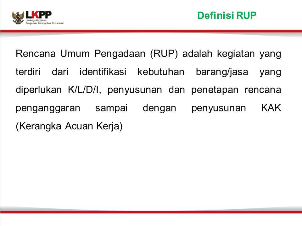 Definisi RUP Rencana Umum Pengadaan (RUP) adalah kegiatan yang terdiri dari identifikasi kebutuhan barang/jasa yang diperlukan K/L/D/I, penyusunan dan penetapan rencana penganggaran sampai dengan penyusunan KAK (Kerangka Acuan Kerja)