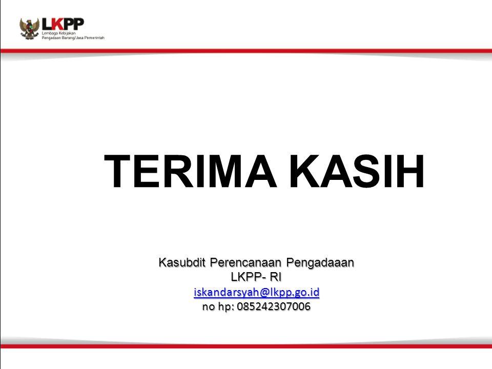 1.TERIMA KASIH Kasubdit Perencanaan Pengadaaan LKPP- RI iskandarsyah@lkpp.go.id no hp: 085242307006