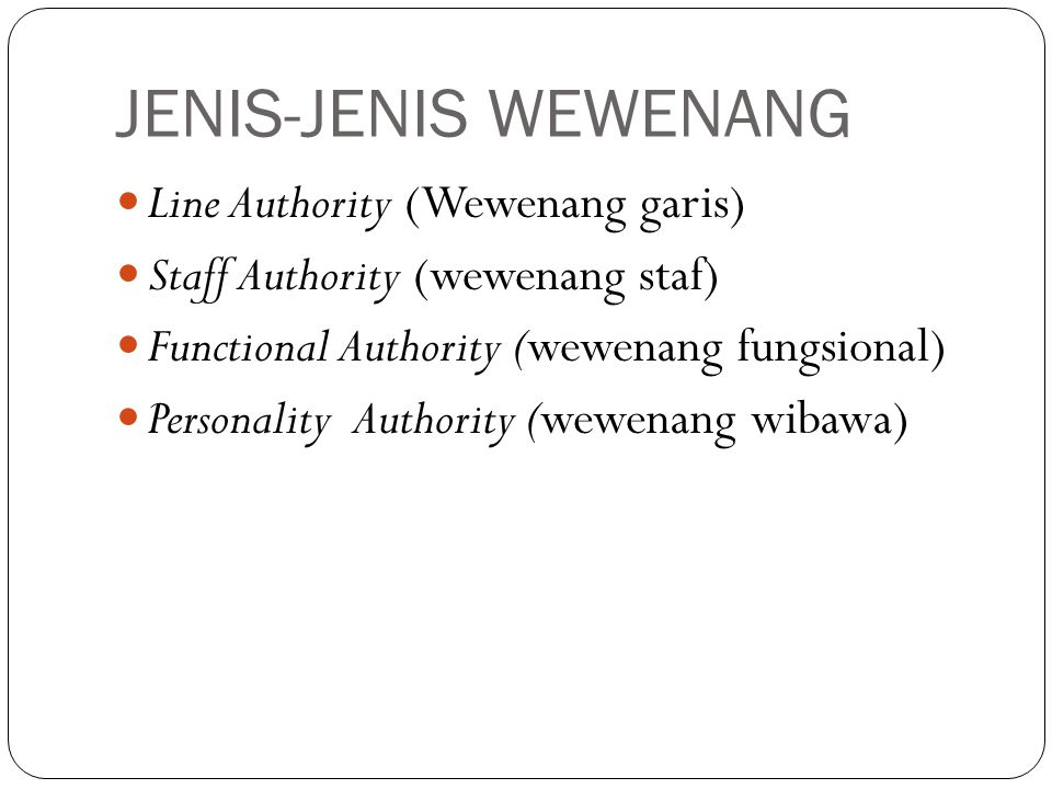 JENIS-JENIS WEWENANG Line Authority (Wewenang garis) Staff Authority (wewenang staf) Functional Authority (wewenang fungsional) Personality Authority