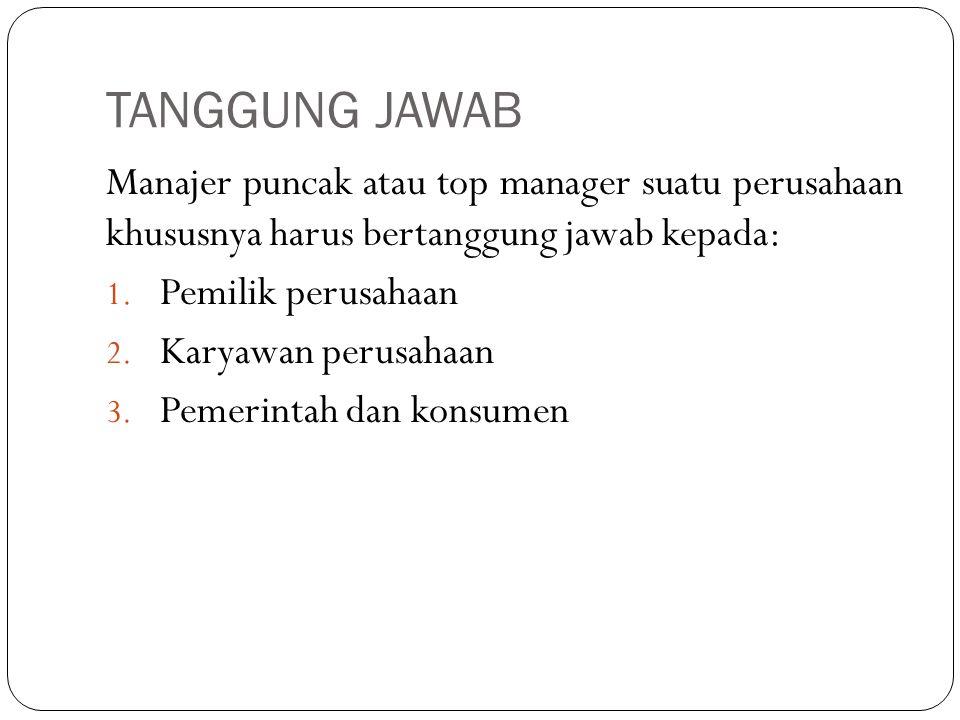 TANGGUNG JAWAB Manajer puncak atau top manager suatu perusahaan khususnya harus bertanggung jawab kepada: 1.
