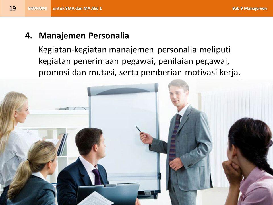 untuk SMA dan MA Jilid 1 Bab 9 Manajemen EKONOMI 19 4.Manajemen Personalia Kegiatan-kegiatan manajemen personalia meliputi kegiatan penerimaan pegawai
