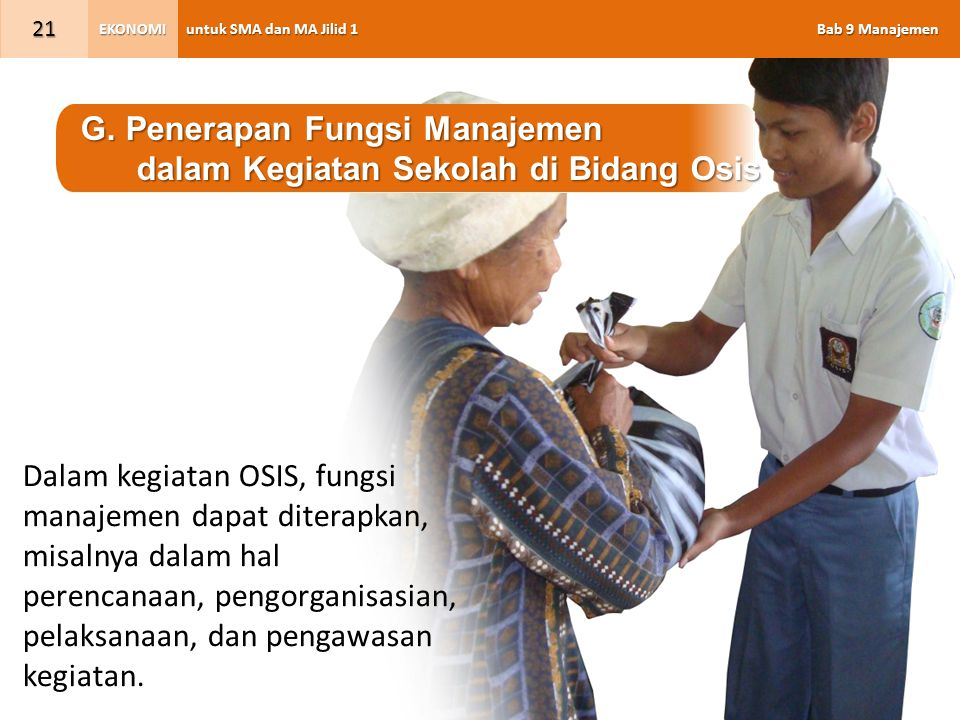 untuk SMA dan MA Jilid 1 Bab 9 Manajemen EKONOMI 21 G. Penerapan Fungsi Manajemen dalam Kegiatan Sekolah di Bidang Osis dalam Kegiatan Sekolah di Bida