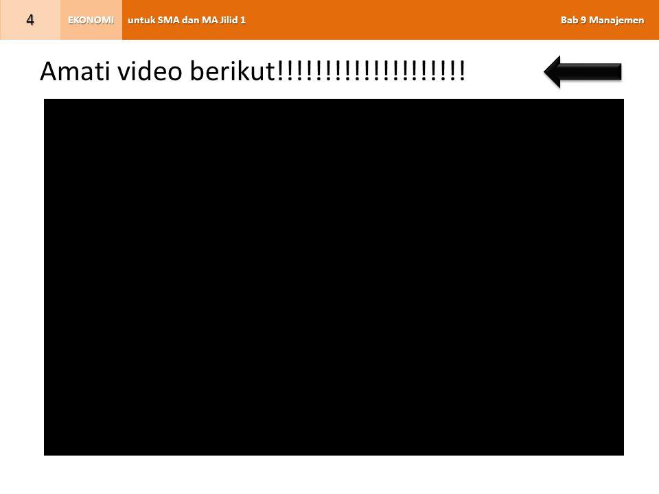 untuk SMA dan MA Jilid 1 Bab 9 Manajemen EKONOMI 4 Amati video berikut!!!!!!!!!!!!!!!!!!!!
