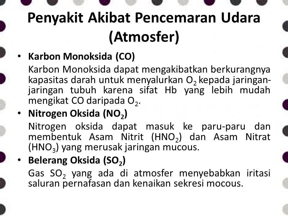 Penyakit Akibat Pencemaran Udara (Atmosfer) Karbon Monoksida (CO) Karbon Monoksida dapat mengakibatkan berkurangnya kapasitas darah untuk menyalurkan