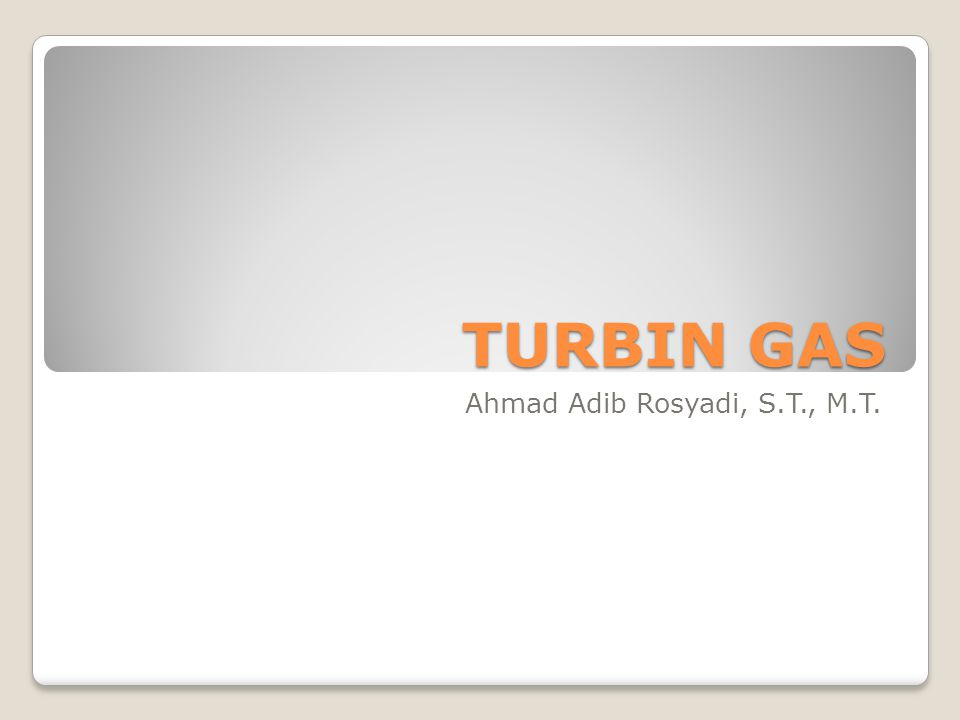 TURBIN GAS Ahmad Adib Rosyadi, S.T., M.T.