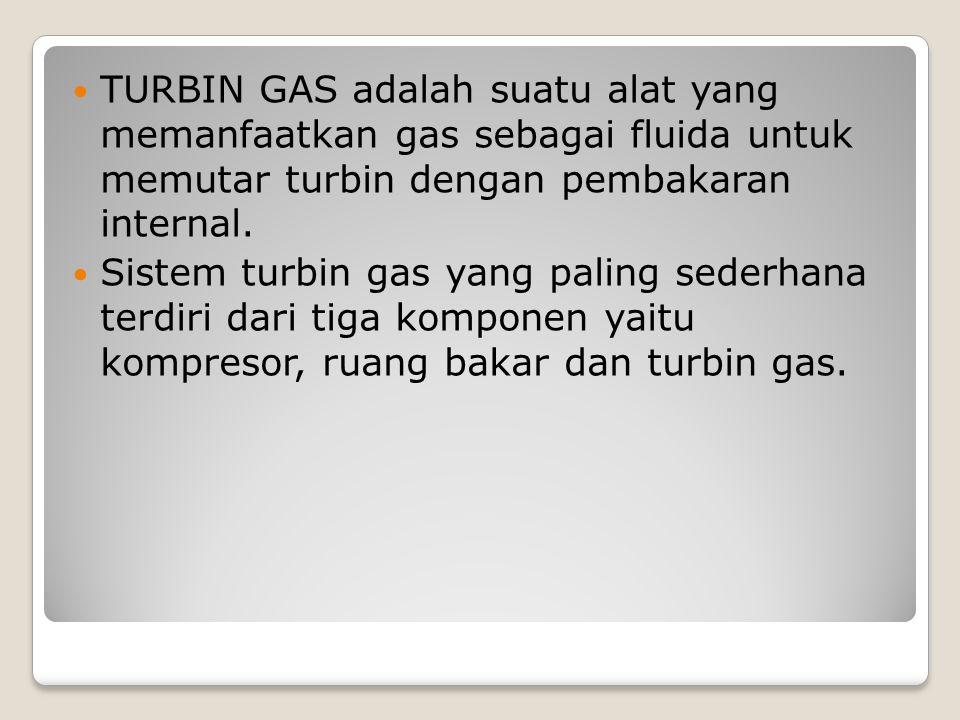 TURBIN GAS adalah suatu alat yang memanfaatkan gas sebagai fluida untuk memutar turbin dengan pembakaran internal. Sistem turbin gas yang paling seder