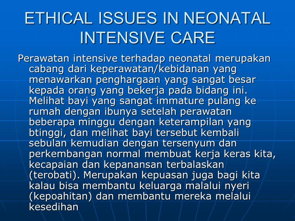 ETHICAL ISSUES IN NEONATAL INTENSIVE CARE Perawatan intensive terhadap neonatal merupakan cabang dari keperawatan/kebidanan yang menawarkan penghargaa