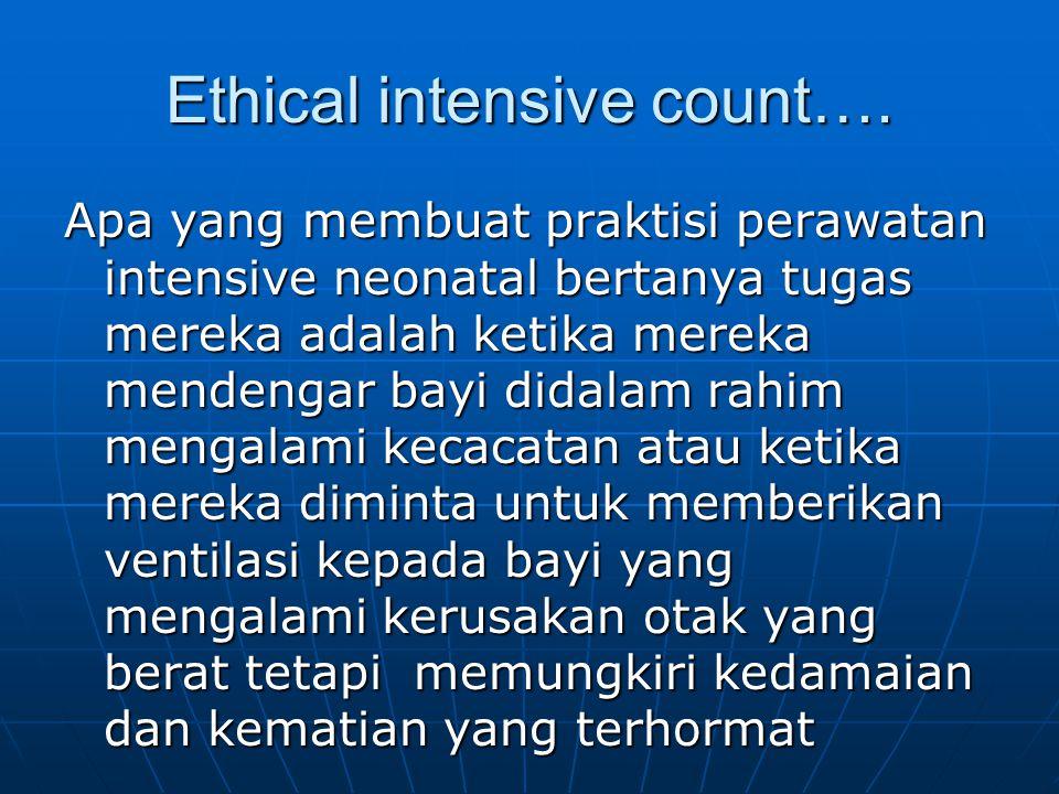 Ethical intensive count…. Apa yang membuat praktisi perawatan intensive neonatal bertanya tugas mereka adalah ketika mereka mendengar bayi didalam rah