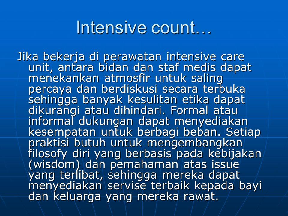Intensive count… Jika bekerja di perawatan intensive care unit, antara bidan dan staf medis dapat menekankan atmosfir untuk saling percaya dan berdisk