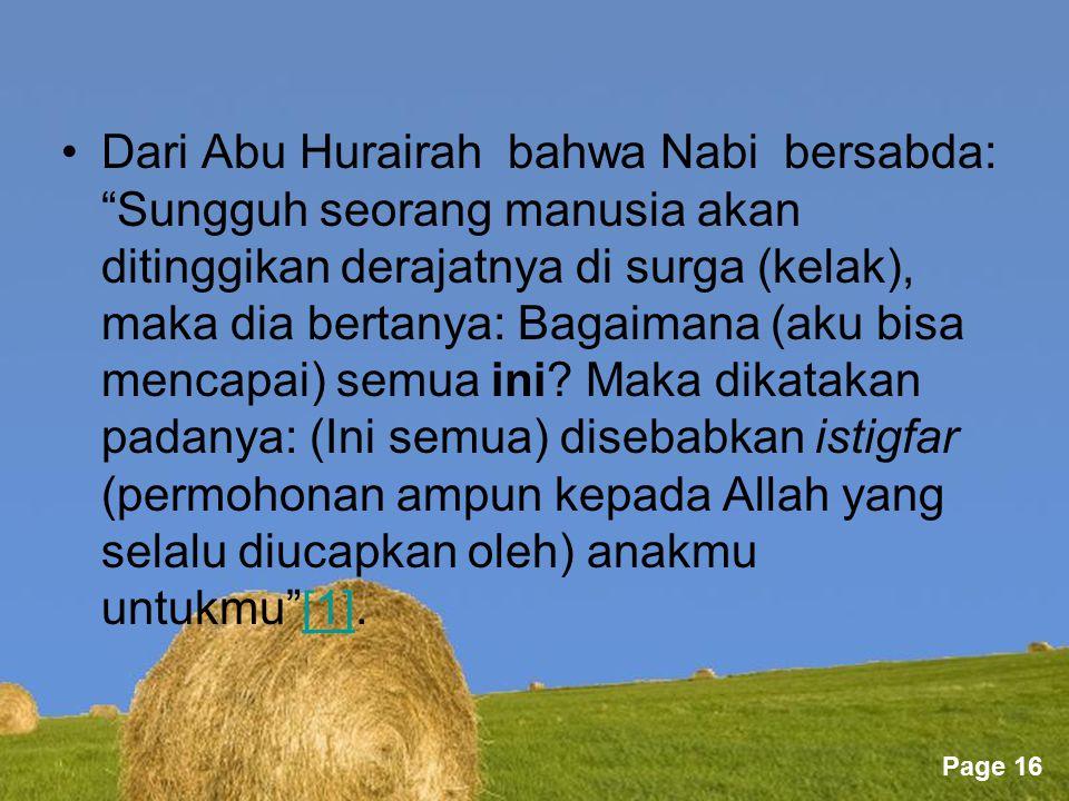 Free Powerpoint Templates Page 16 Dari Abu Hurairah bahwa Nabi bersabda: Sungguh seorang manusia akan ditinggikan derajatnya di surga (kelak), maka dia bertanya: Bagaimana (aku bisa mencapai) semua ini.