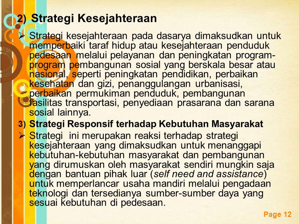 Free Powerpoint Templates Page 12 2) Strategi Kesejahteraan  Strategi kesejahteraan pada dasarya dimaksudkan untuk memperbaiki taraf hidup atau kesej