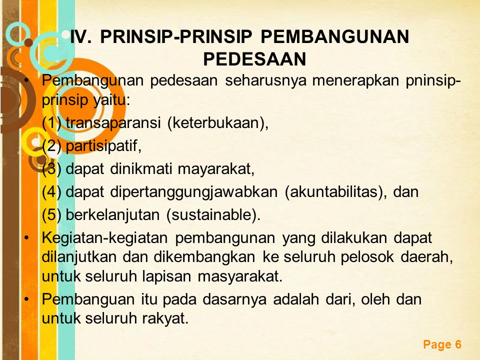 Free Powerpoint Templates Page 6 IV.PRINSIP-PRINSIP PEMBANGUNAN PEDESAAN Pembangunan pedesaan seharusnya menerapkan pninsip- prinsip yaitu: (1) transa