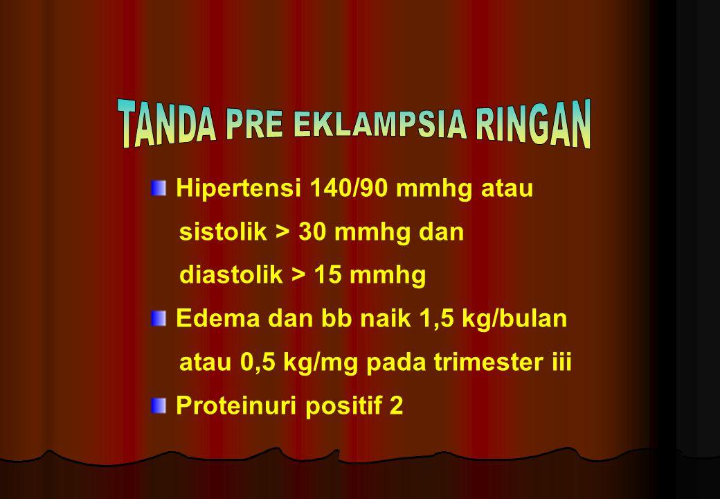 Hipertensi 140/90 mmhg atau sistolik > 30 mmhg dan diastolik > 15 mmhg Edema dan bb naik 1,5 kg/bulan atau 0,5 kg/mg pada trimester iii Proteinuri pos