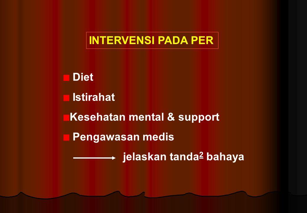 INTERVENSI PADA PER Diet Istirahat Kesehatan mental & support Pengawasan medis jelaskan tanda 2 bahaya