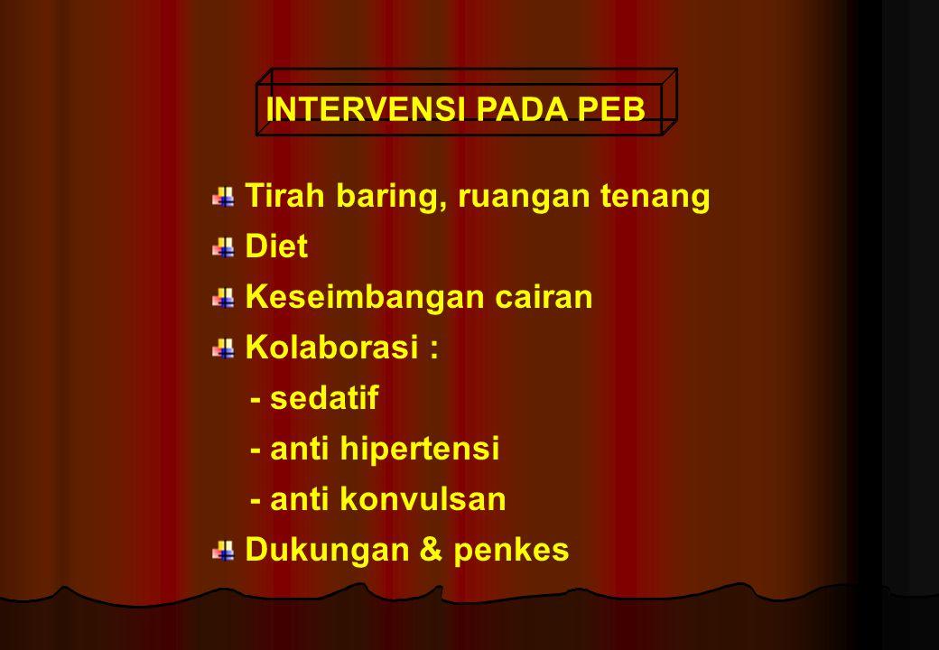 INTERVENSI PADA PEB Tirah baring, ruangan tenang Diet Keseimbangan cairan Kolaborasi : - sedatif - anti hipertensi - anti konvulsan Dukungan & penkes