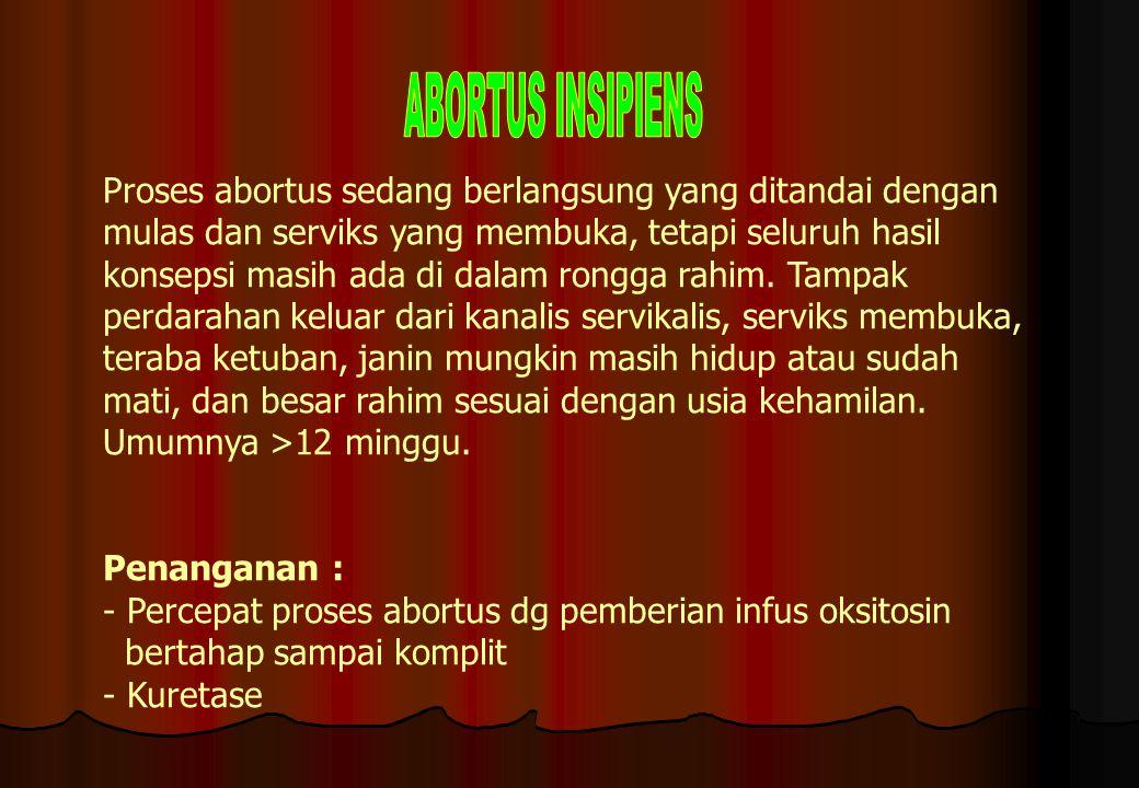 Proses abortus sedang berlangsung yang ditandai dengan mulas dan serviks yang membuka, tetapi seluruh hasil konsepsi masih ada di dalam rongga rahim.