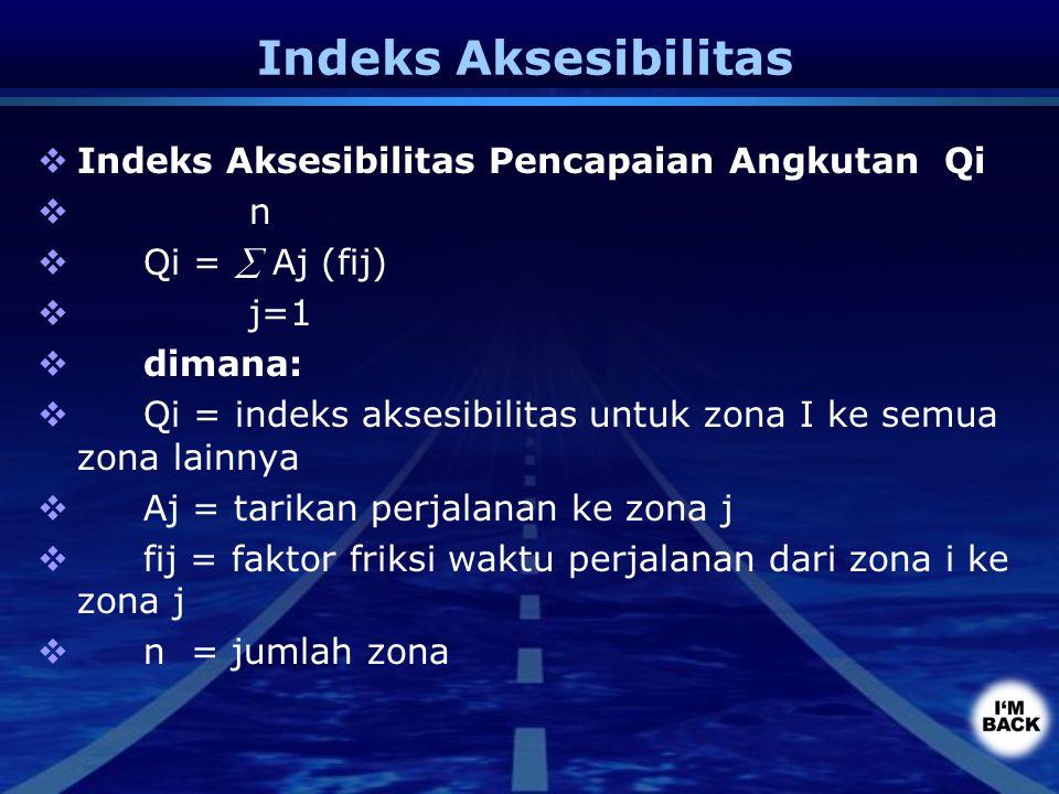Indeks Aksesibilitas  Indeks Aksesibilitas Pencapaian Angkutan Qi  n  Qi =  Aj (fij)  j=1  dimana:  Qi = indeks aksesibilitas untuk zona I ke s