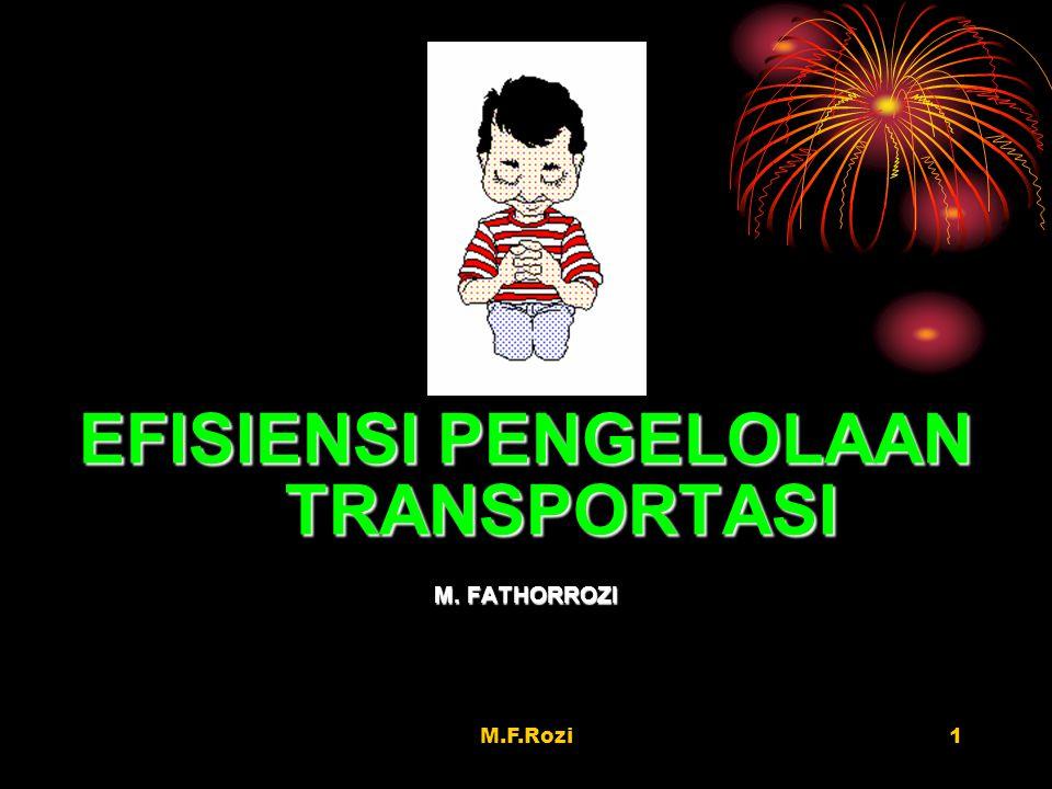 M.F.Rozi1 EFISIENSI PENGELOLAAN TRANSPORTASI M. FATHORROZI
