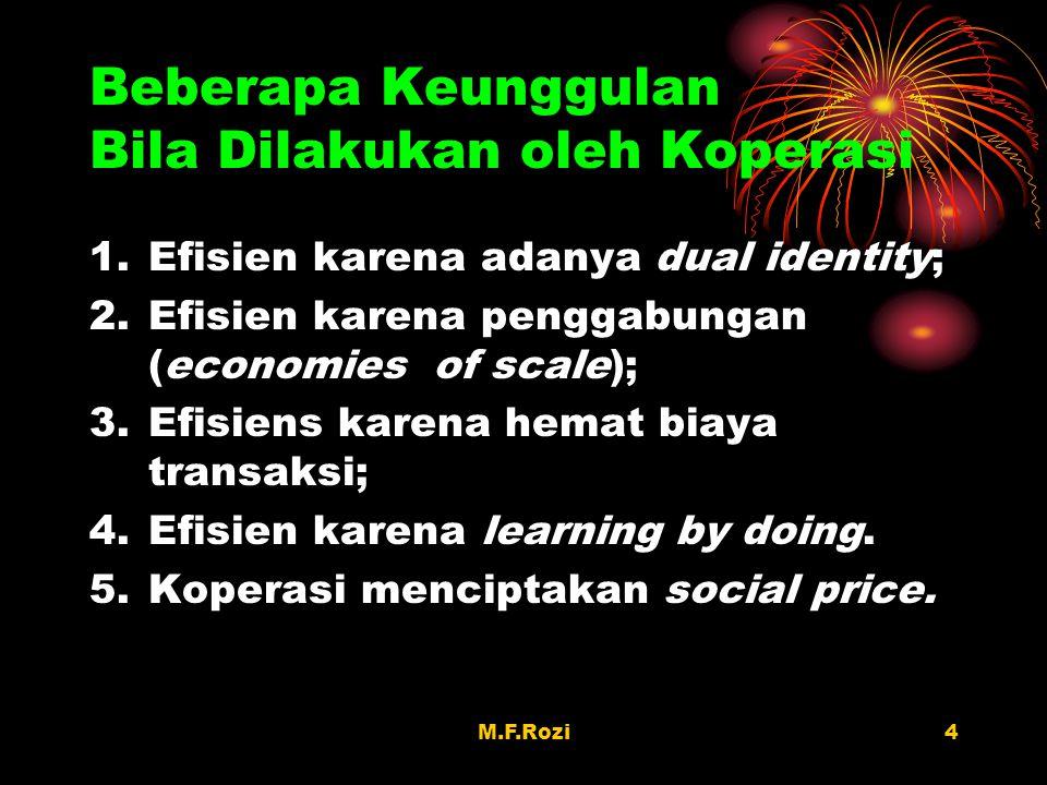Beberapa Keunggulan Bila Dilakukan oleh Koperasi 1.Efisien karena adanya dual identity; 2.Efisien karena penggabungan (economies of scale); 3.Efisiens karena hemat biaya transaksi; 4.Efisien karena learning by doing.