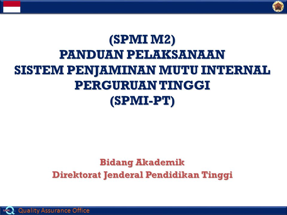 Quality Assurance Office (SPMI M2) PANDUAN PELAKSANAAN SISTEM PENJAMINAN MUTU INTERNAL PERGURUAN TINGGI (SPMI-PT) Bidang Akademik Direktorat Jenderal