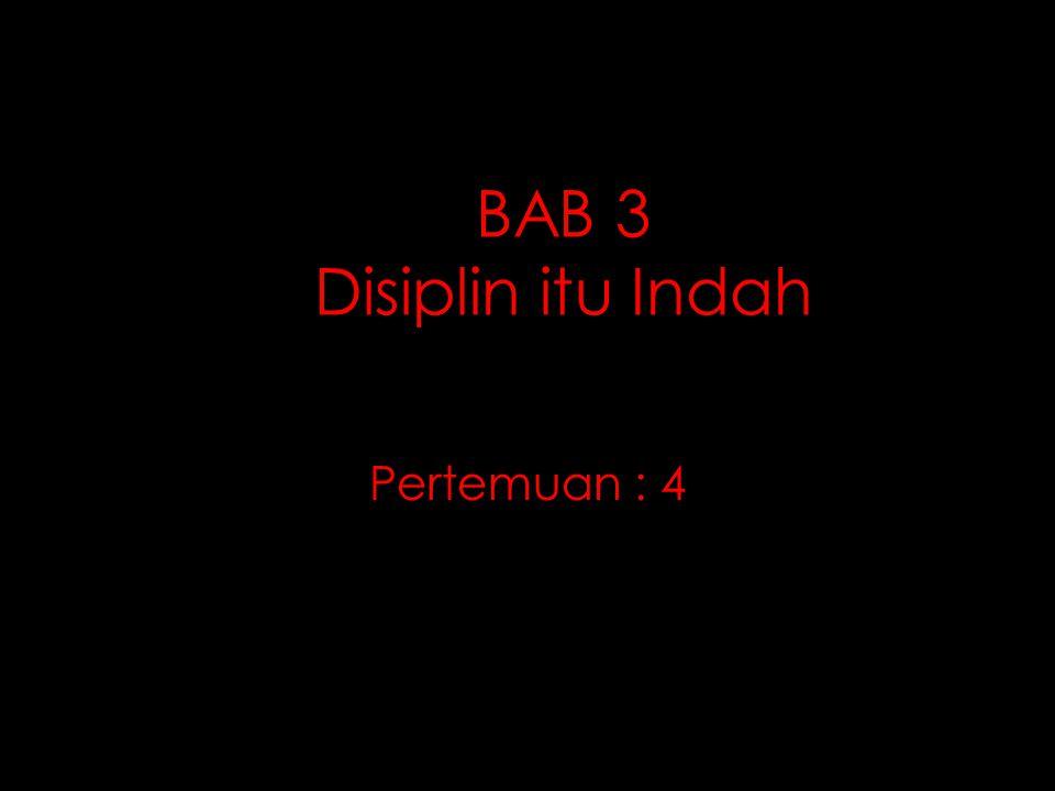 BAB 3 Disiplin itu Indah Pertemuan : 4