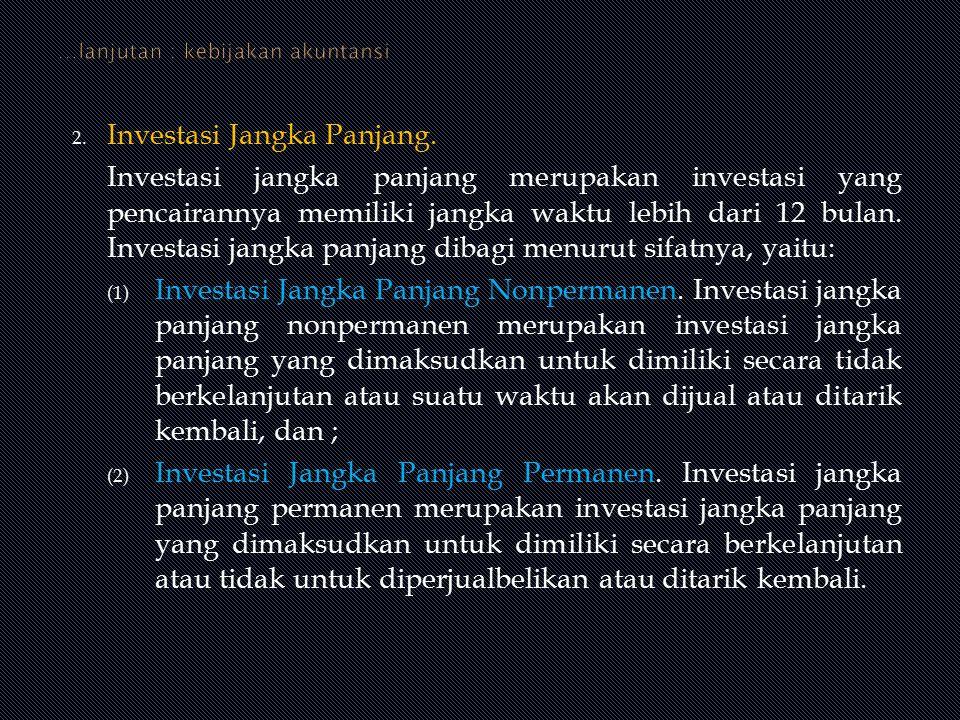 2. Investasi Jangka Panjang. Investasi jangka panjang merupakan investasi yang pencairannya memiliki jangka waktu lebih dari 12 bulan. Investasi jangk