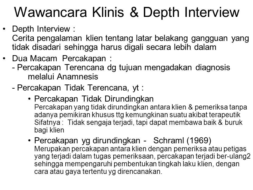 Wawancara Klinis & Depth Interview Depth Interview : Cerita pengalaman klien tentang latar belakang gangguan yang tidak disadari sehingga harus digali