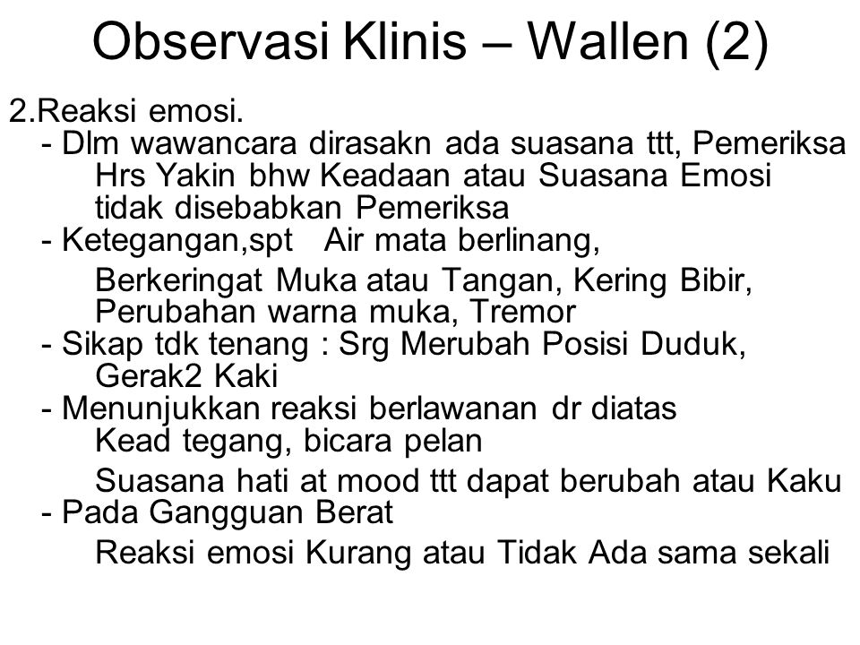 Observasi Klinis – Wallen (2) 2.Reaksi emosi. - Dlm wawancara dirasakn ada suasana ttt, Pemeriksa Hrs Yakin bhw Keadaan atau Suasana Emosi tidak diseb