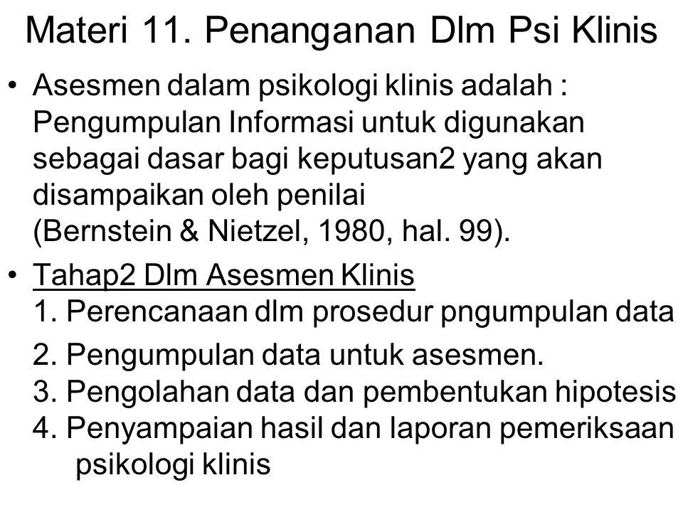Materi 11. Penanganan Dlm Psi Klinis Asesmen dalam psikologi klinis adalah : Pengumpulan Informasi untuk digunakan sebagai dasar bagi keputusan2 yang