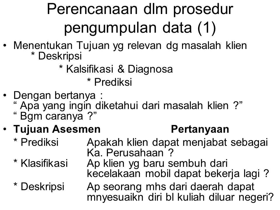 Perencanaan dlm prosedur pengumpulan data (1) Menentukan Tujuan yg relevan dg masalah klien * Deskripsi * Kalsifikasi & Diagnosa * Prediksi Dengan ber