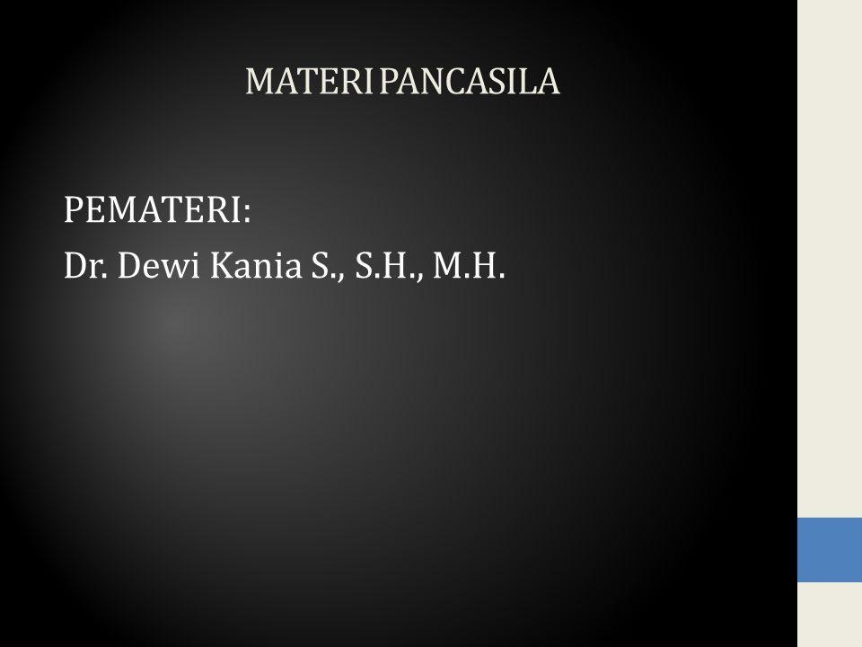 MATERI PANCASILA PEMATERI: Dr. Dewi Kania S., S.H., M.H.
