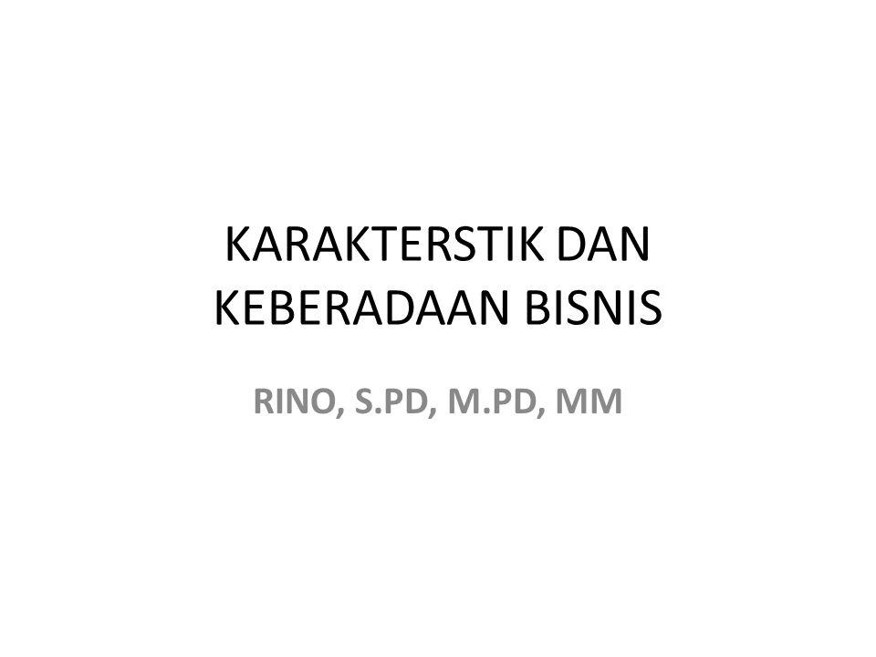 KARAKTERSTIK DAN KEBERADAAN BISNIS RINO, S.PD, M.PD, MM