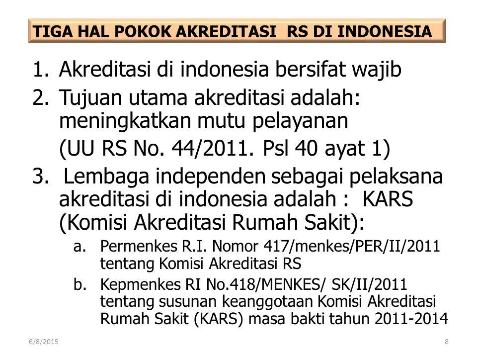 1.Akreditasi di indonesia bersifat wajib 2.Tujuan utama akreditasi adalah: meningkatkan mutu pelayanan (UU RS No. 44/2011. Psl 40 ayat 1) 3. Lembaga i
