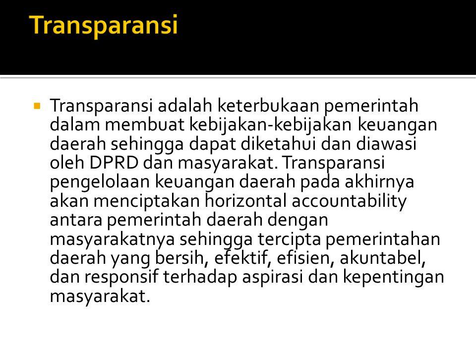  Transparansi adalah keterbukaan pemerintah dalam membuat kebijakan-kebijakan keuangan daerah sehingga dapat diketahui dan diawasi oleh DPRD dan masy