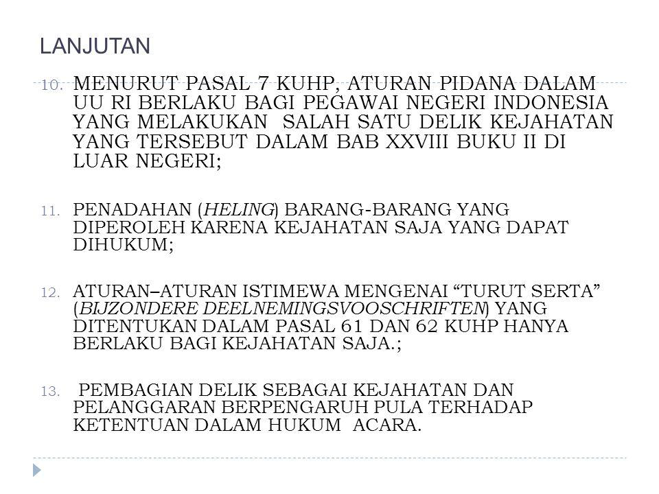 LANJUTAN 10. MENURUT PASAL 7 KUHP, ATURAN PIDANA DALAM UU RI BERLAKU BAGI PEGAWAI NEGERI INDONESIA YANG MELAKUKAN SALAH SATU DELIK KEJAHATAN YANG TERS