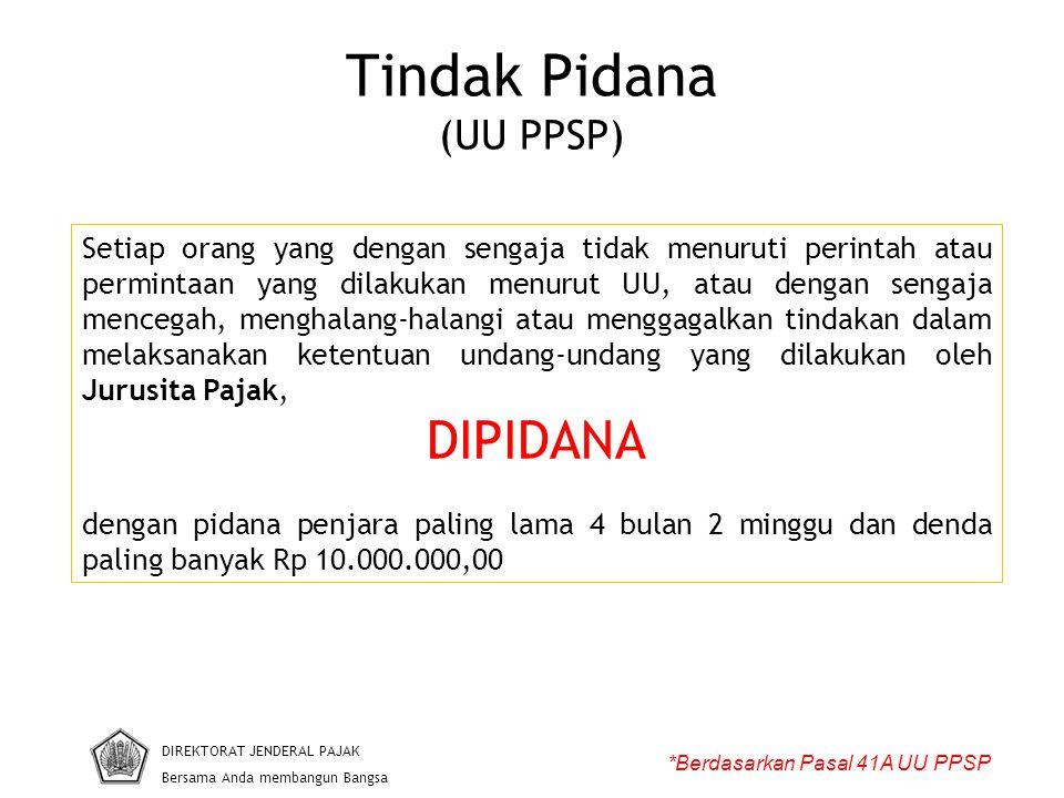 Tindak Pidana (UU PPSP) DIREKTORAT JENDERAL PAJAK Bersama Anda membangun Bangsa *Berdasarkan Pasal 41A UU PPSP Setiap orang yang dengan sengaja tidak