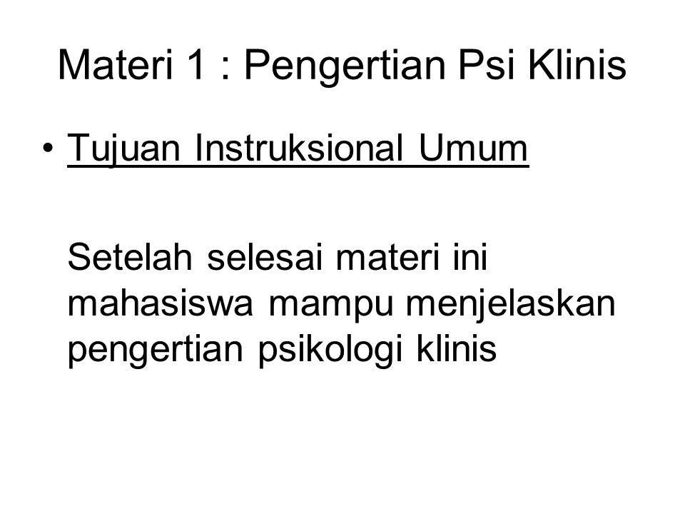 Materi 1 : Pengertian Psi Klinis Tujuan Instruksional Umum Setelah selesai materi ini mahasiswa mampu menjelaskan pengertian psikologi klinis