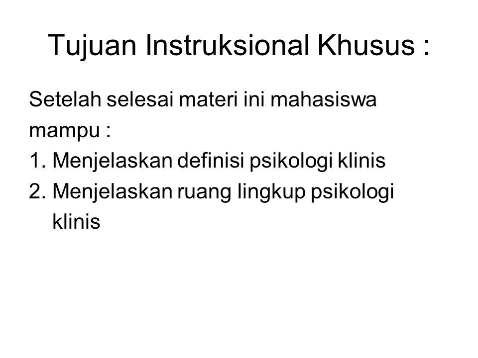 Tujuan Instruksional Khusus : Setelah selesai materi ini mahasiswa mampu : 1. Menjelaskan definisi psikologi klinis 2. Menjelaskan ruang lingkup psiko