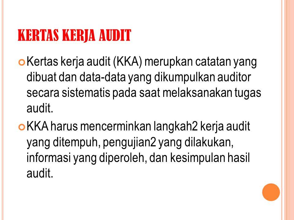 KERTAS KERJA AUDIT Kertas kerja audit (KKA) merupkan catatan yang dibuat dan data-data yang dikumpulkan auditor secara sistematis pada saat melaksanak