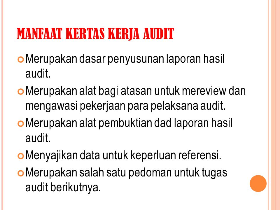 MANFAAT KERTAS KERJA AUDIT Merupakan dasar penyusunan laporan hasil audit. Merupakan alat bagi atasan untuk mereview dan mengawasi pekerjaan para pela