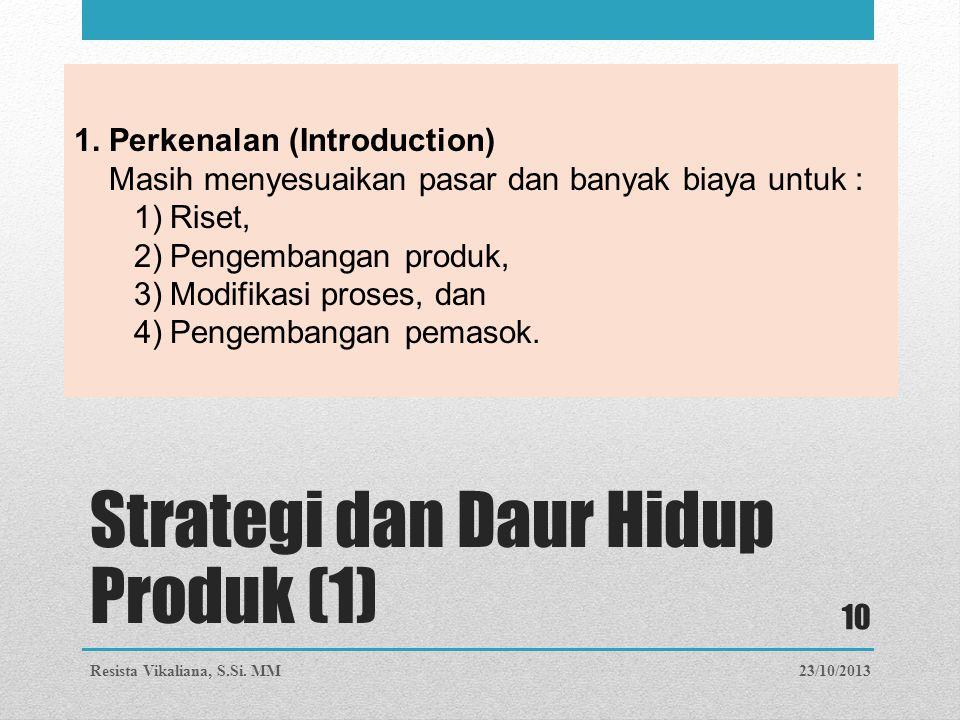1. Perkenalan (Introduction) Masih menyesuaikan pasar dan banyak biaya untuk : 1)Riset, 2)Pengembangan produk, 3)Modifikasi proses, dan 4)Pengembangan