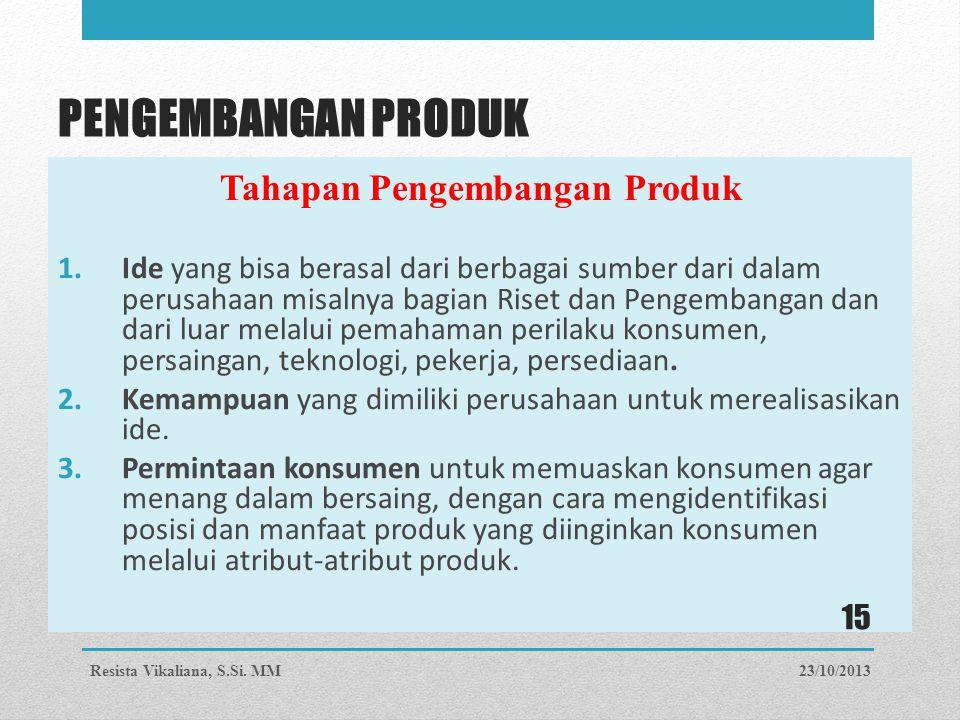 PENGEMBANGAN PRODUK Tahapan Pengembangan Produk 1.Ide yang bisa berasal dari berbagai sumber dari dalam perusahaan misalnya bagian Riset dan Pengemban