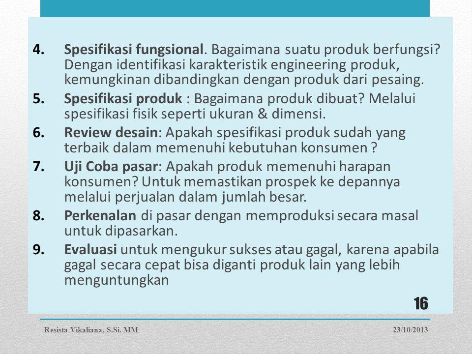 4.Spesifikasi fungsional. Bagaimana suatu produk berfungsi? Dengan identifikasi karakteristik engineering produk, kemungkinan dibandingkan dengan prod