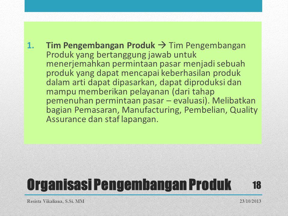 Organisasi Pengembangan Produk 1.Tim Pengembangan Produk  Tim Pengembangan Produk yang bertanggung jawab untuk menerjemahkan permintaan pasar menjadi