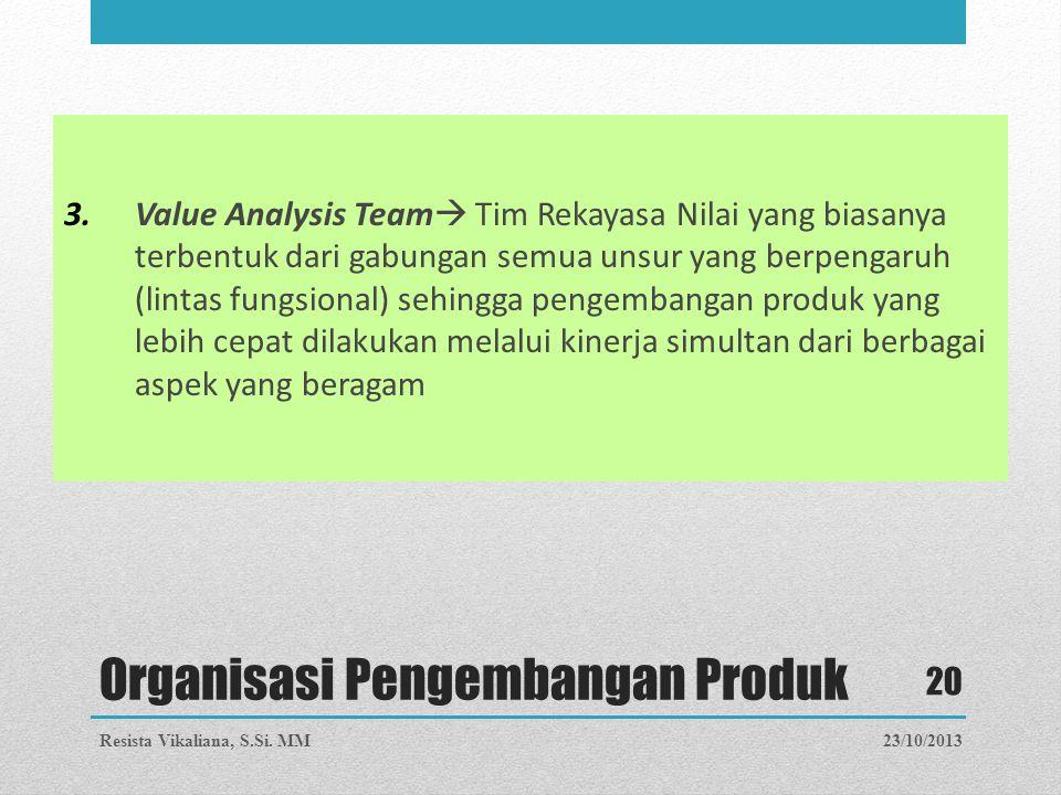 3.Value Analysis Team  Tim Rekayasa Nilai yang biasanya terbentuk dari gabungan semua unsur yang berpengaruh (lintas fungsional) sehingga pengembanga