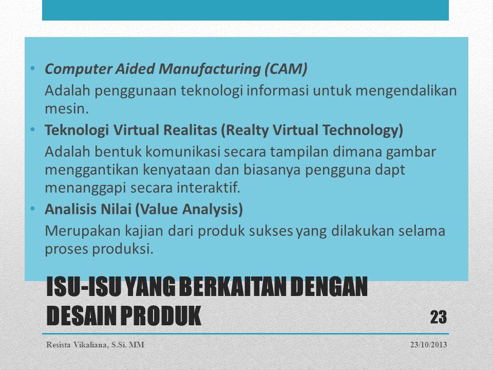 Computer Aided Manufacturing (CAM) Adalah penggunaan teknologi informasi untuk mengendalikan mesin. Teknologi Virtual Realitas (Realty Virtual Technol
