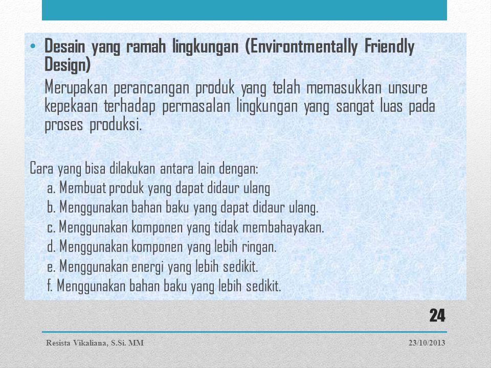 Desain yang ramah lingkungan (Environtmentally Friendly Design) Merupakan perancangan produk yang telah memasukkan unsure kepekaan terhadap permasalan